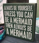 Always Be Yourself.... Mermaid Block Sign 6 x 6